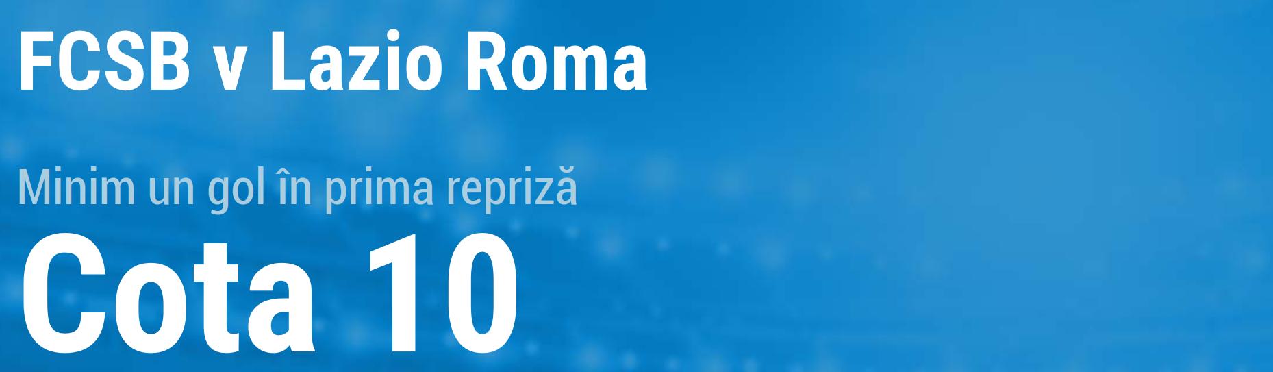 Mizeaza la cota 10.00 pe minim un gol marcat in prima repriza a partidei FSCB vs Lazio