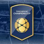 Meciuri de top la International Champions Cup